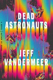 DEAD ASTRONAUTS by Jeff VanderMeer