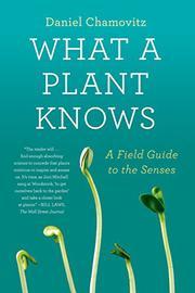 WHAT A PLANT KNOWS by Daniel Chamovitz