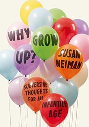 WHY GROW UP? by Susan Neiman