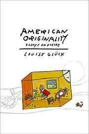 AMERICAN ORIGINALITY by Louise Glück