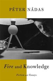 FIRE AND KNOWLEDGE by Péter Nádas