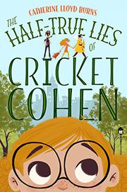 THE HALF-TRUE LIES OF CRICKET COHEN by Catherine Lloyd Burns