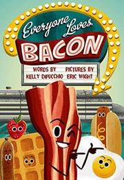 EVERYONE LOVES BACON by Kelly DiPucchio