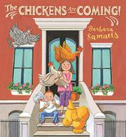 THE CHICKENS ARE COMING! by Barbara Samuels