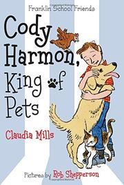 CODY HARMON, KING OF PETS by Claudia Mills