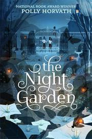 THE NIGHT GARDEN by Polly Horvath