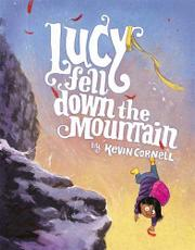 LUCY FELL DOWN THE MOUNTAIN by Kevin Cornell