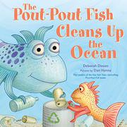 THE POUT-POUT FISH CLEANS UP THE OCEAN by Deborah Diesen