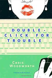 DOUBLE-CLICK FOR TROUBLE by Chris Woodworth