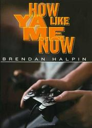 HOW YA LIKE ME NOW by Brendan Halpin