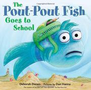 THE POUT-POUT FISH GOES TO SCHOOL by Deborah Diesen