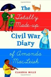 THE TOTALLY MADE-UP CIVIL WAR DIARY OF AMANDA MACLEISH by Claudia Mills