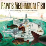 PAPA'S MECHANICAL FISH by Candace Fleming
