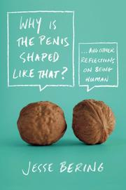 WHY IS THE PENIS SHAPED LIKE THAT? by Jesse Bering