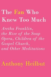 THE FAN WHO KNEW TOO MUCH by Anthony Heilbut