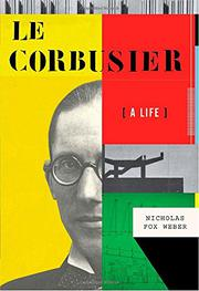 LE CORBUSIER by Nicholas Fox Weber