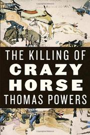 THE KILLING OF CRAZY HORSE by Thomas Powers