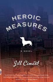 HEROIC MEASURES by Jill Ciment