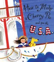 HOW TO MAKE A CHERRY PIE AND SEE THE U.S.A. by Marjorie Priceman