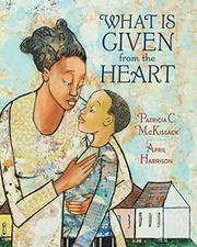 WHAT IS GIVEN FROM THE HEART by Patricia C. McKissack