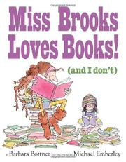 MISS BROOKS LOVES BOOKS! (AND I DON'T)  by Barbara Bottner