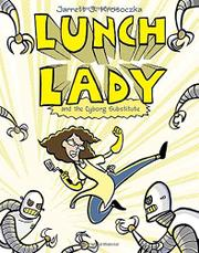 Book Cover for LUNCH LADY AND THE CYBORG SUBSTITUTE