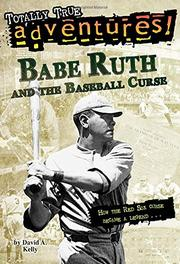 BABE RUTH AND THE BASEBALL CURSE by David A.  Kelly