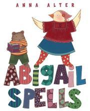 ABIGAIL SPELLS by Anna Alter