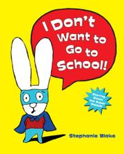 I DON'T WANT TO GO TO SCHOOL! by Stephanie Blake