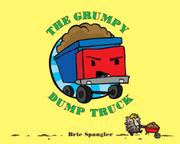 THE GRUMPY DUMP TRUCK by Brie Spangler