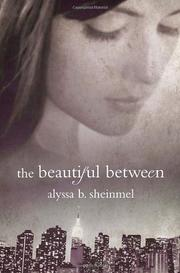 THE BEAUTIFUL BETWEEN by Alyssa B. Sheinmel