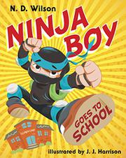 NINJA BOY GOES TO SCHOOL by N.D. Wilson