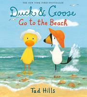 DUCK & GOOSE GO TO THE BEACH by Tad Hills