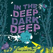 IN THE DEEP DARK DEEP by Ben Joel Price