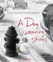 A DOG WEARING SHOES by Sangmi Ko