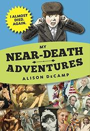 MY NEAR-DEATH ADVENTURES by Alison DeCamp