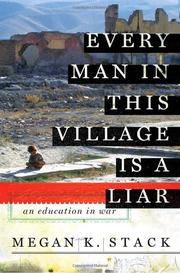 EVERY MAN IN THIS VILLAGE IS A LIAR by Megan K. Stack