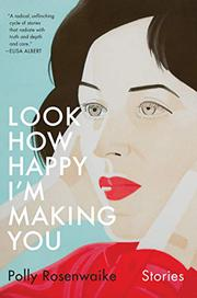 LOOK HOW HAPPY I'M MAKING YOU by Polly Rosenwaike