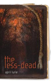 THE LESS-DEAD by April Lurie