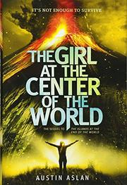 THE GIRL AT THE CENTER OF THE WORLD by Austin Aslan