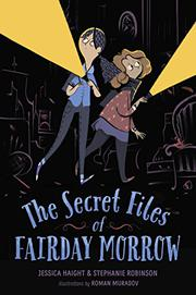 THE SECRET FILES OF FAIRDAY MORROW by Jessica Haight