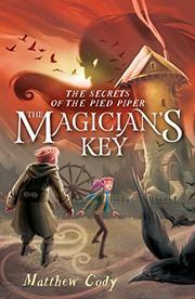 THE MAGICIAN'S KEY by Matthew Cody