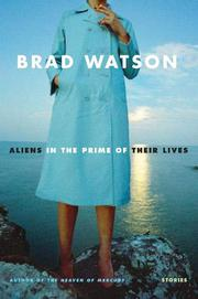 ALIENS IN THE PRIME OF THEIR LIVES by Brad Watson