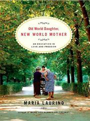 OLD WORLD DAUGHTER, NEW WORLD MOTHER by Maria Laurino