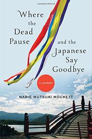 WHERE THE DEAD PAUSE, AND THE JAPANESE SAY GOODBYE by Marie Mutsuki Mockett