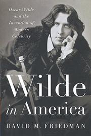 WILDE IN AMERICA by David M. Friedman