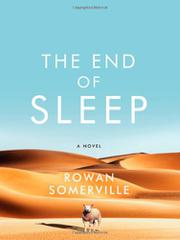 THE END OF SLEEP by Rowan Somerville