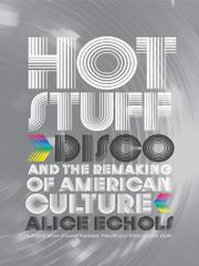 HOT STUFF by Alice Echols