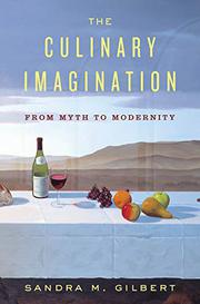 THE CULINARY IMAGINATION by Sandra M. Gilbert