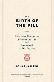 THE BIRTH OF THE PILL by Jonathan Eig
